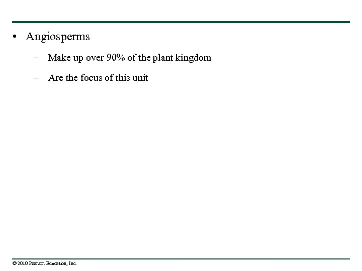 • Angiosperms – Make up over 90% of the plant kingdom – Are