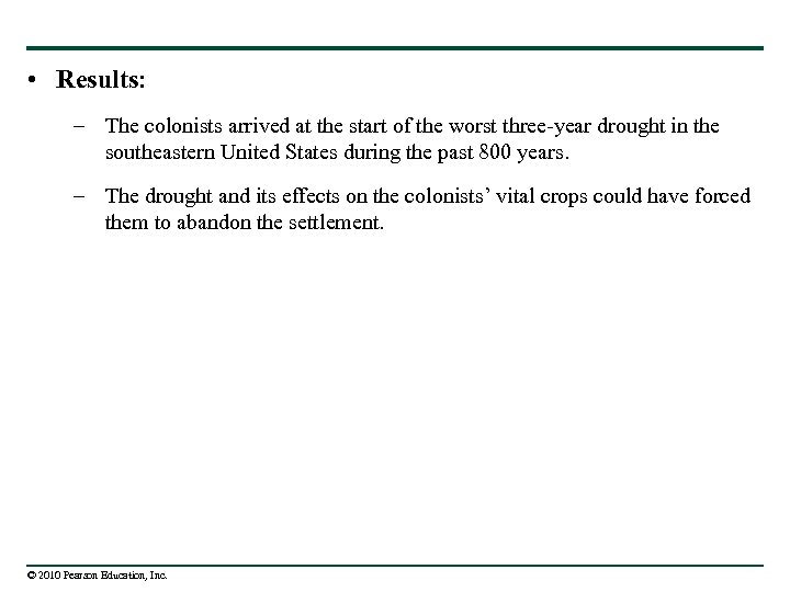 • Results: – The colonists arrived at the start of the worst three-year