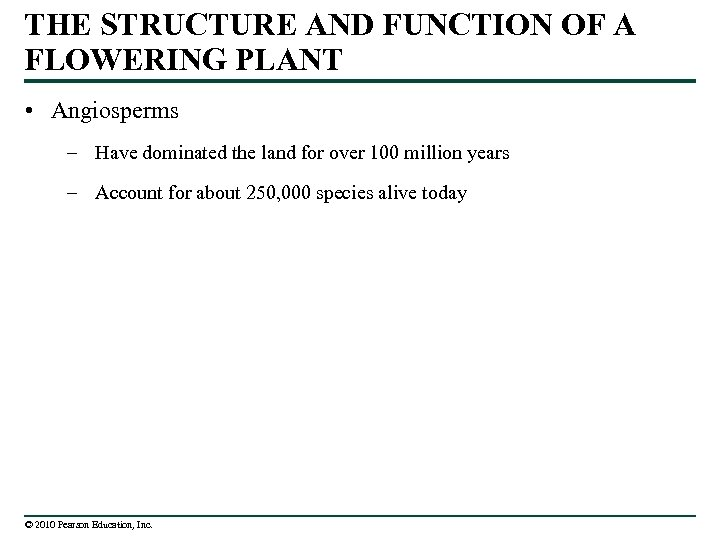 THE STRUCTURE AND FUNCTION OF A FLOWERING PLANT • Angiosperms – Have dominated the