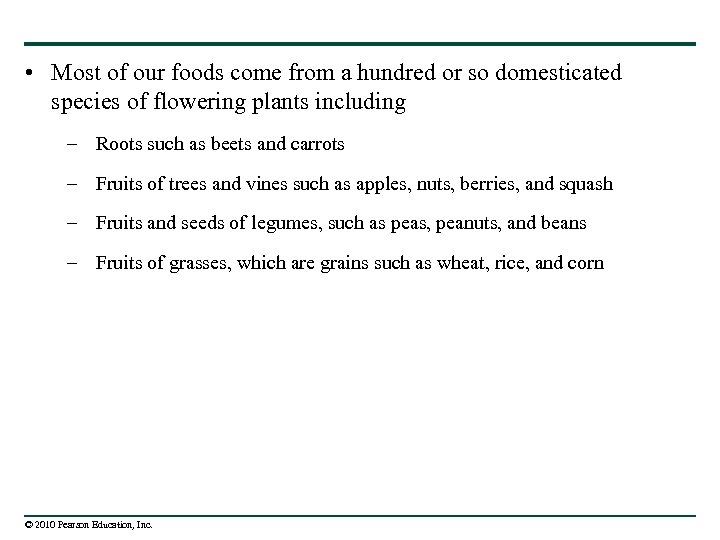 • Most of our foods come from a hundred or so domesticated species