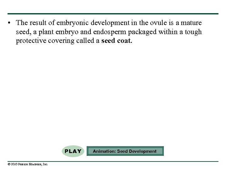 • The result of embryonic development in the ovule is a mature seed,