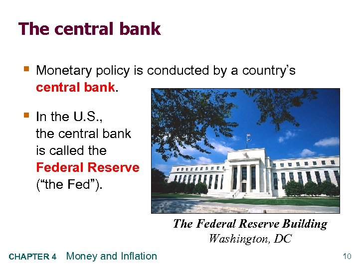 The central bank § Monetary policy is conducted by a country's central bank. §