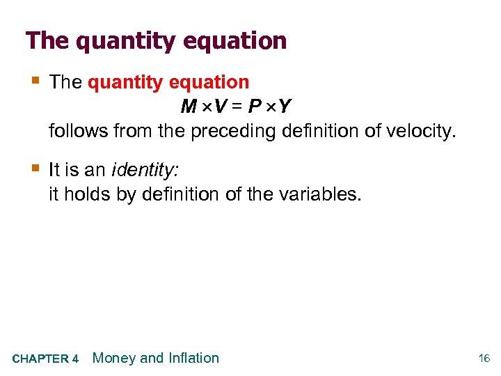 The quantity equation § The quantity equation M V = P Y follows from