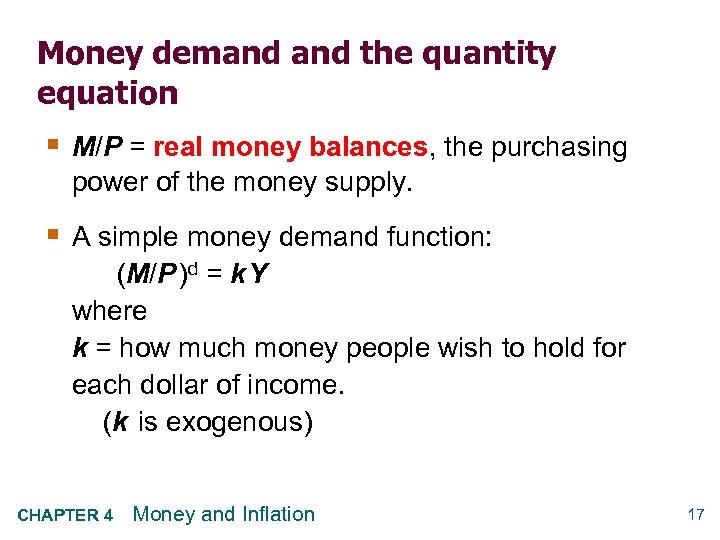 Money demand the quantity equation § M/P = real money balances, the purchasing power
