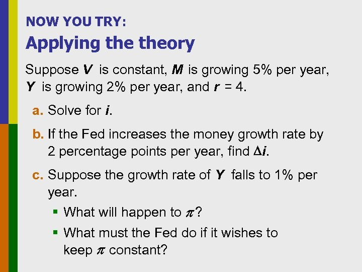 NOW YOU TRY: Applying theory Suppose V is constant, M is growing 5% per