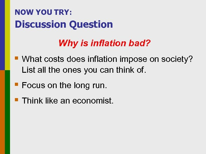 NOW YOU TRY: Discussion Question Why is inflation bad? § What costs does inflation