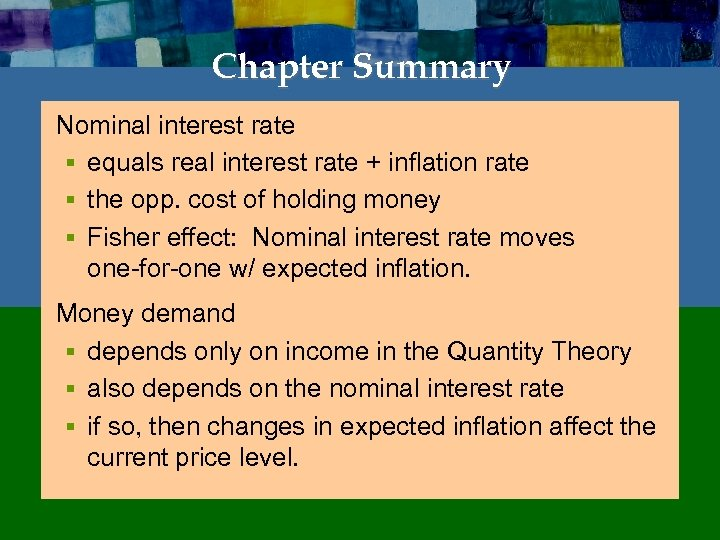 Chapter Summary Nominal interest rate § equals real interest rate + inflation rate §