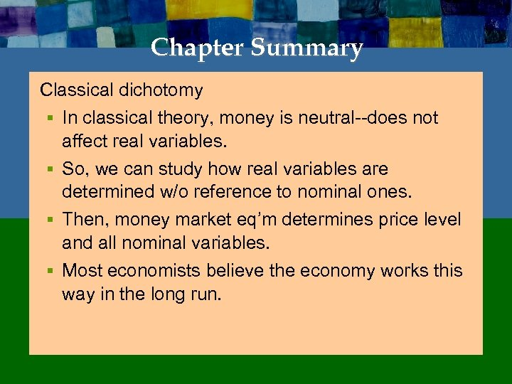 Chapter Summary Classical dichotomy § In classical theory, money is neutral--does not affect real