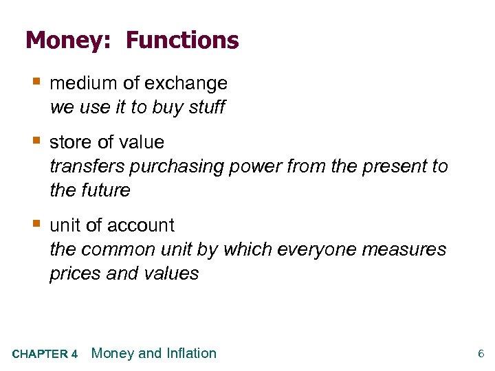 Money: Functions § medium of exchange we use it to buy stuff § store