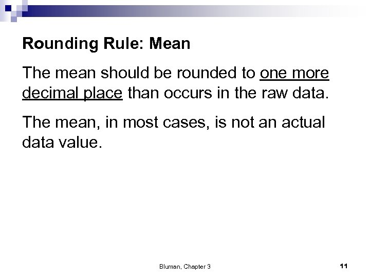 Rounding Rule: Mean The mean should be rounded to one more decimal place than