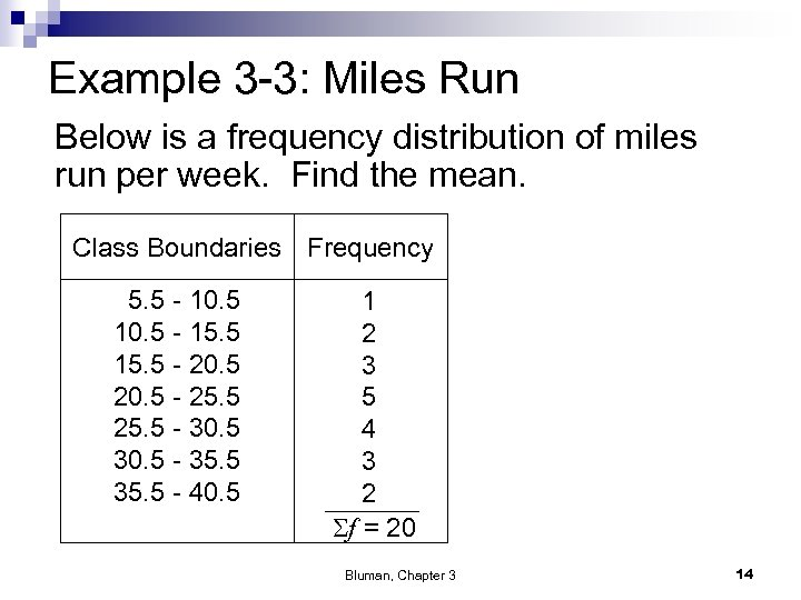 Example 3 -3: Miles Run Below is a frequency distribution of miles run per