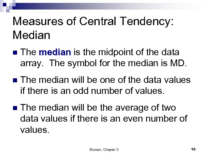 Measures of Central Tendency: Median n The median is the midpoint of the data