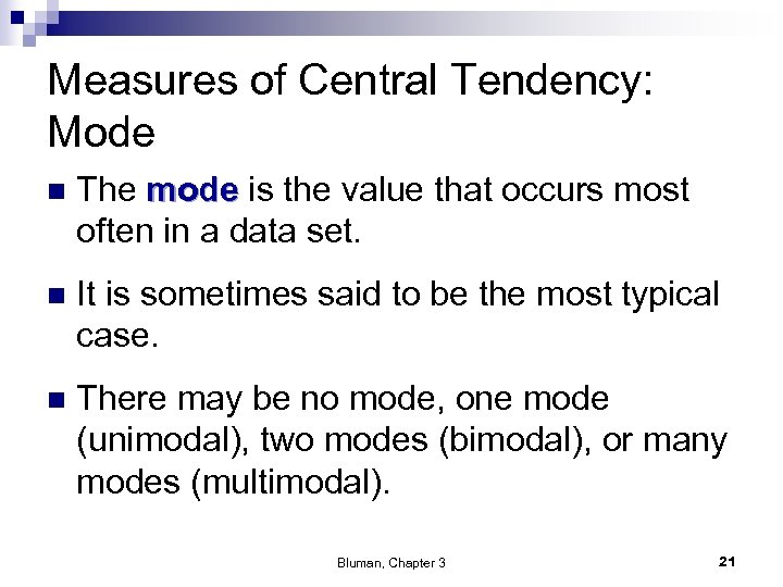 Measures of Central Tendency: Mode n The mode is the value that occurs most