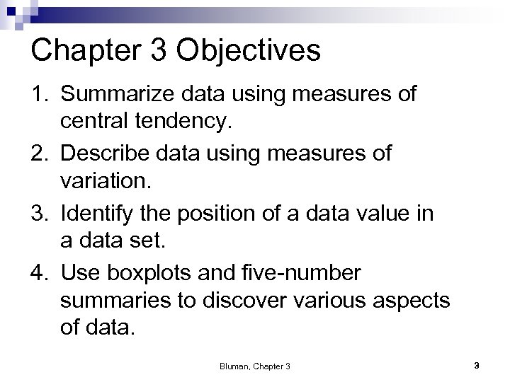 Chapter 3 Objectives 1. Summarize data using measures of central tendency. 2. Describe data