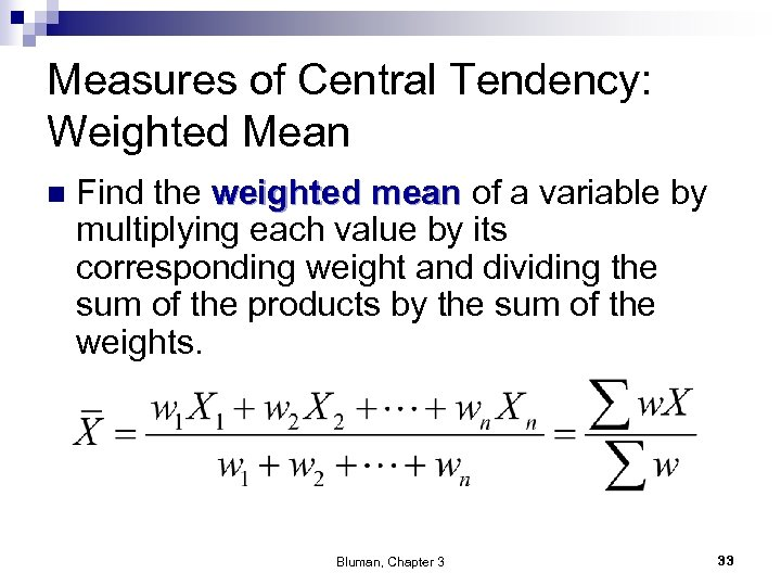 Measures of Central Tendency: Weighted Mean n Find the weighted mean of a variable