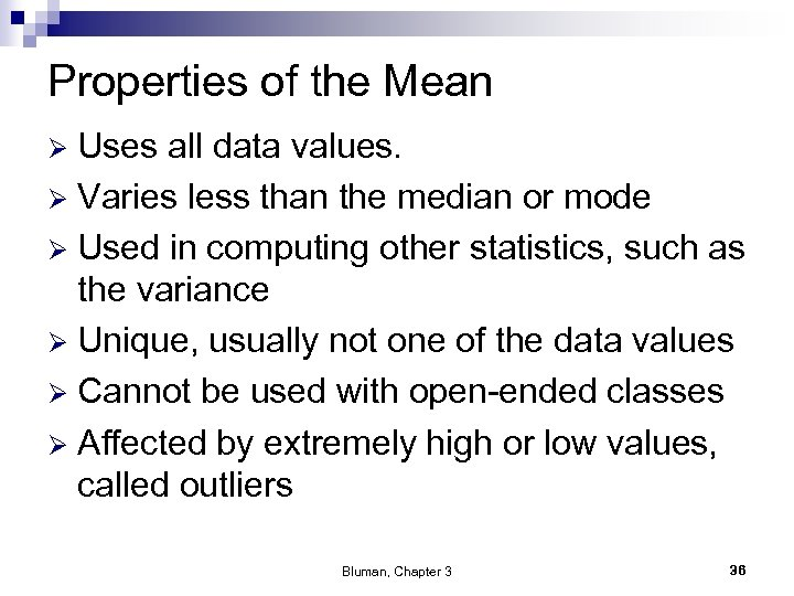 Properties of the Mean Uses all data values. Ø Varies less than the median