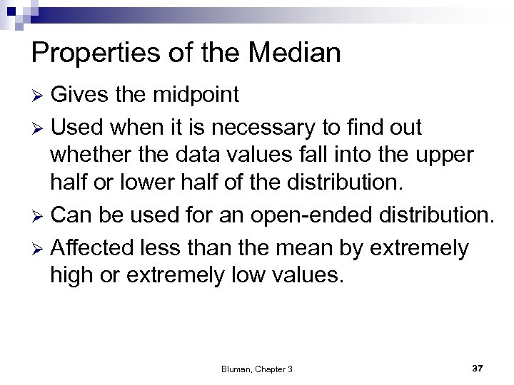 Properties of the Median Gives the midpoint Ø Used when it is necessary to