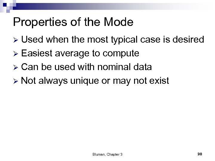 Properties of the Mode Used when the most typical case is desired Ø Easiest