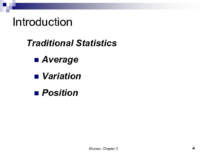 Introduction Traditional Statistics n Average n Variation n Position Bluman, Chapter 3 4