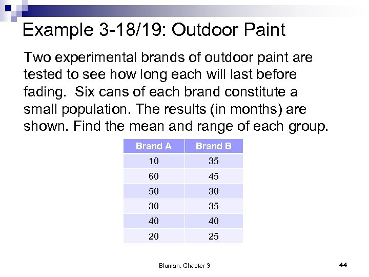 Example 3 -18/19: Outdoor Paint Two experimental brands of outdoor paint are tested to