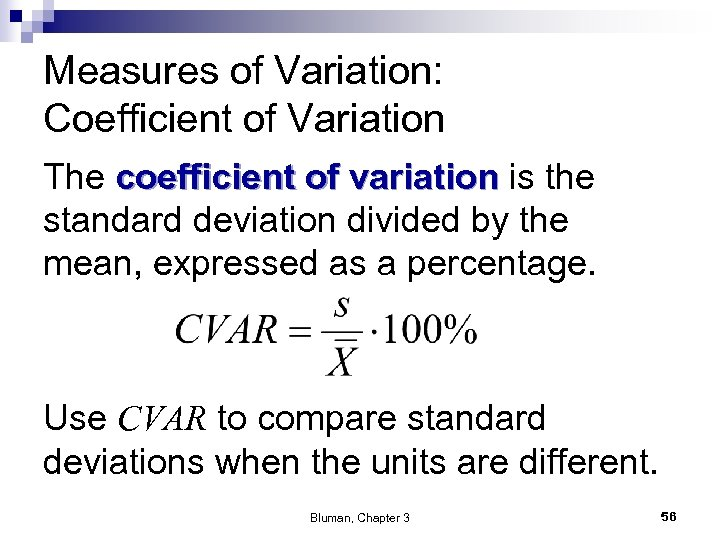 Measures of Variation: Coefficient of Variation The coefficient of variation is the standard deviation