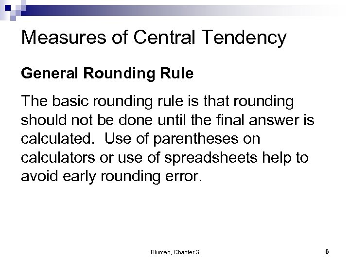 Measures of Central Tendency General Rounding Rule The basic rounding rule is that rounding