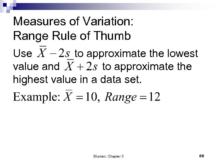 Measures of Variation: Range Rule of Thumb Use to approximate the lowest value and