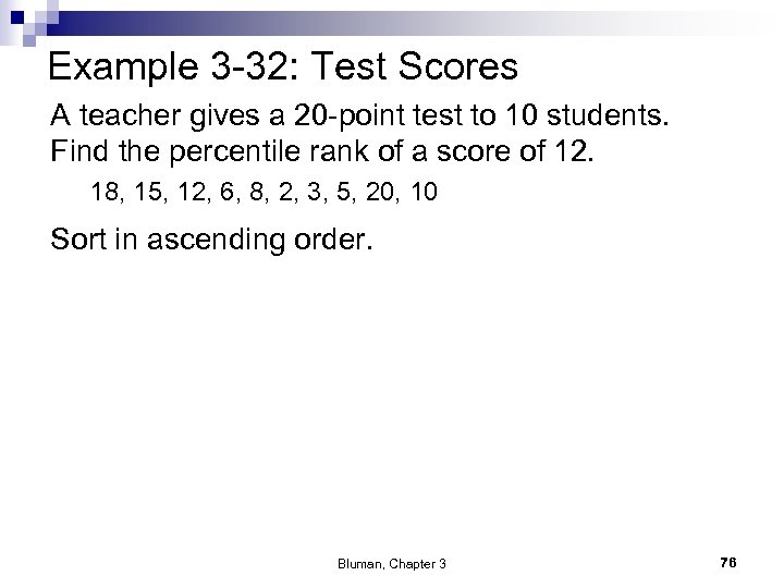 Example 3 -32: Test Scores A teacher gives a 20 -point test to 10