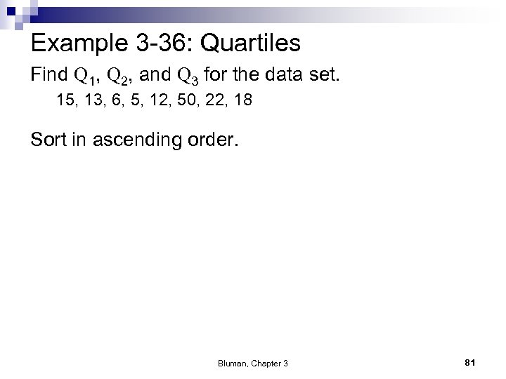 Example 3 -36: Quartiles Find Q 1, Q 2, and Q 3 for the
