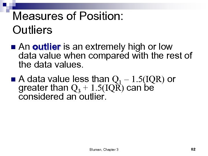 Measures of Position: Outliers n An outlier is an extremely high or low data