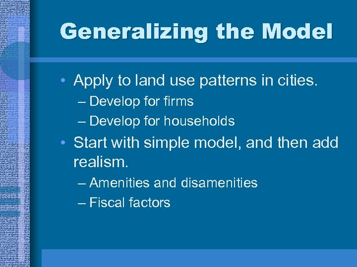 Generalizing the Model • Apply to land use patterns in cities. – Develop for