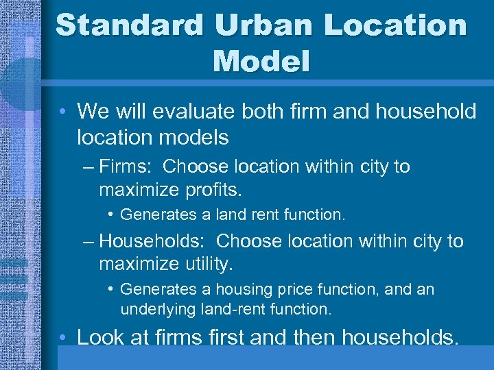 Standard Urban Location Model • We will evaluate both firm and household location models