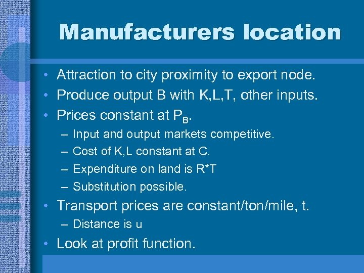 Manufacturers location • Attraction to city proximity to export node. • Produce output B