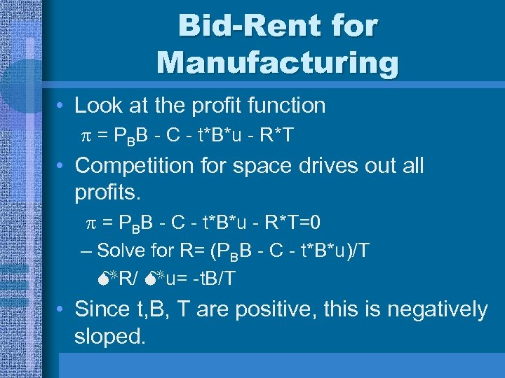 Bid-Rent for Manufacturing • Look at the profit function = PBB - C -