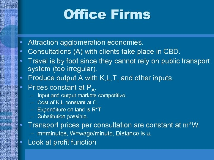 Office Firms • Attraction agglomeration economies. • Consultations (A) with clients take place in