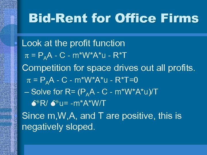 Bid-Rent for Office Firms • Look at the profit function = PAA - C