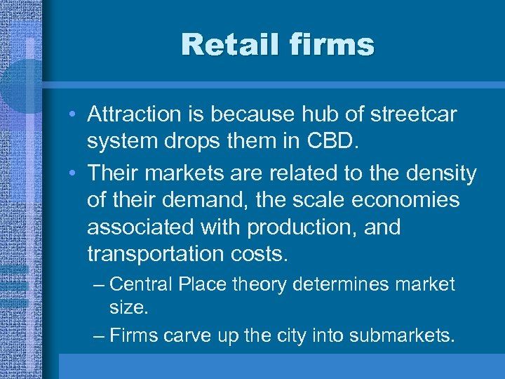 Retail firms • Attraction is because hub of streetcar system drops them in CBD.
