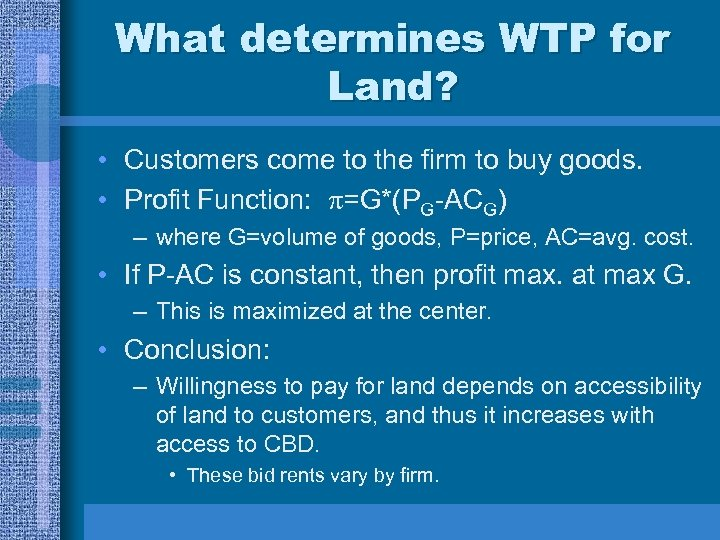 What determines WTP for Land? • Customers come to the firm to buy goods.