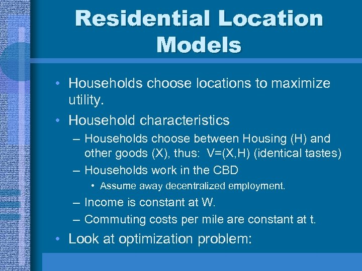 Residential Location Models • Households choose locations to maximize utility. • Household characteristics –