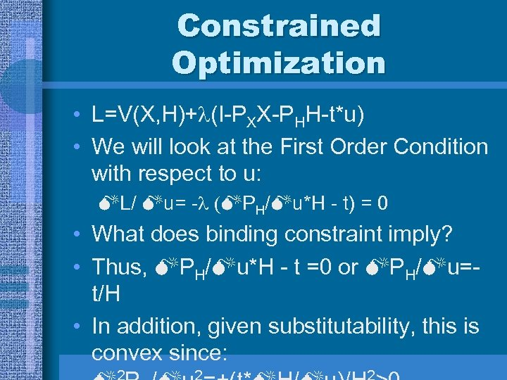 Constrained Optimization • L=V(X, H)+ (I-PXX-PHH-t*u) • We will look at the First Order
