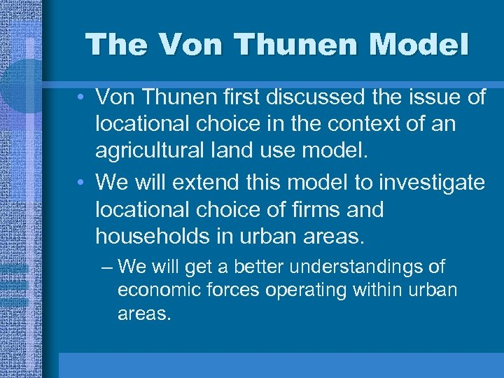 The Von Thunen Model • Von Thunen first discussed the issue of locational choice