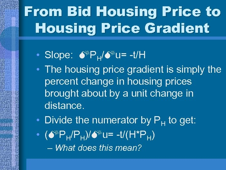 From Bid Housing Price to Housing Price Gradient • Slope: PH/ u= -t/H •