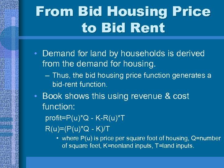 From Bid Housing Price to Bid Rent • Demand for land by households is