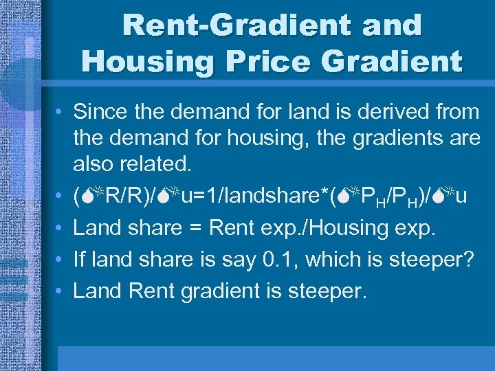 Rent-Gradient and Housing Price Gradient • Since the demand for land is derived from
