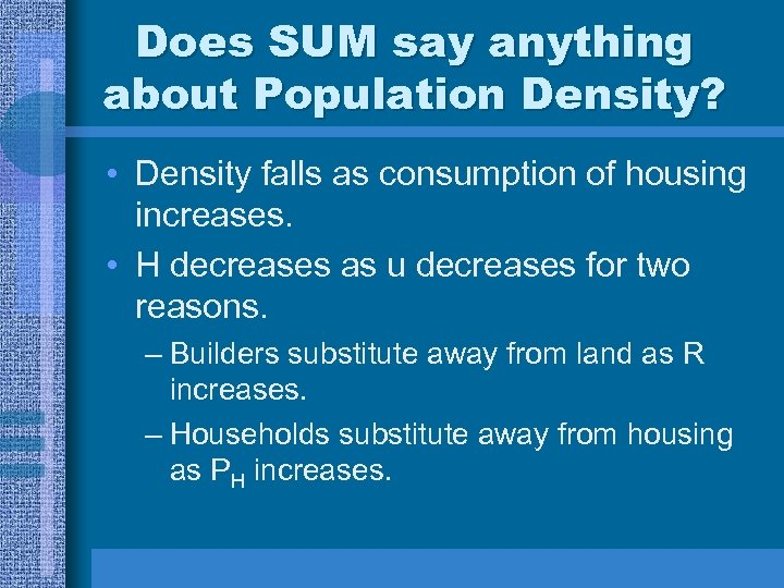 Does SUM say anything about Population Density? • Density falls as consumption of housing