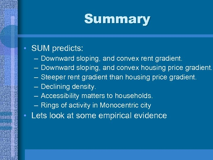 Summary • SUM predicts: – – – Downward sloping, and convex rent gradient. Downward