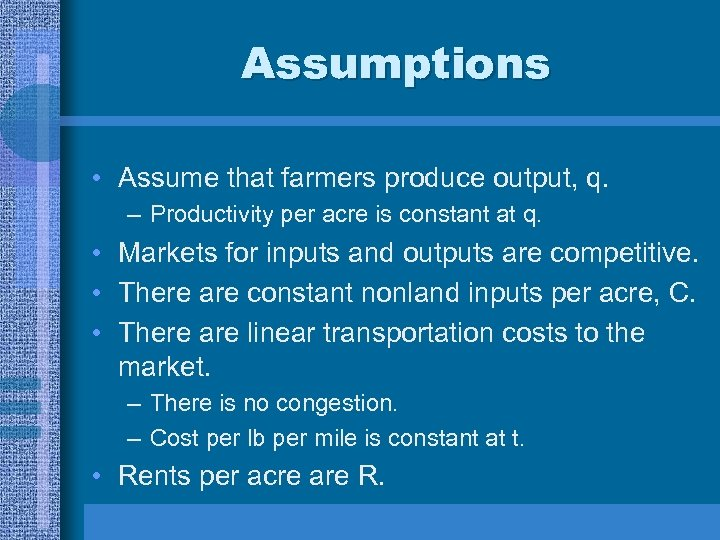 Assumptions • Assume that farmers produce output, q. – Productivity per acre is constant