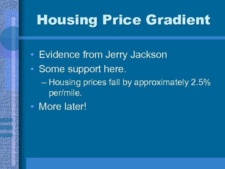 Housing Price Gradient • Evidence from Jerry Jackson • Some support here. – Housing