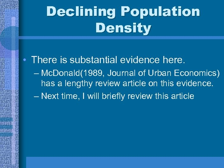 Declining Population Density • There is substantial evidence here. – Mc. Donald(1989, Journal of