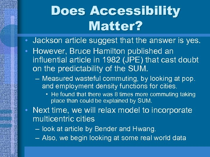 Does Accessibility Matter? • Jackson article suggest that the answer is yes. • However,